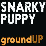 Snarky Puppy - Ground Up