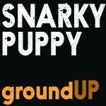 Snarky Puppy - Ground Up