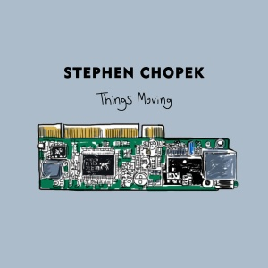 Stephen Chopek Things Moving cover