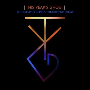 This-Years-Ghost-Yesterday-Becomes-Tomorrow-Today